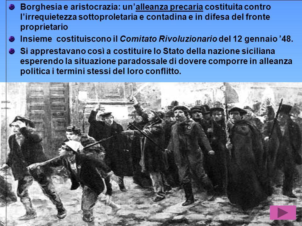 Borghesia e aristocrazia: unalleanza precaria costituita contro lirrequietezza sottoproletaria e contadina e in difesa del fronte proprietario Insieme costituiscono il Comitato Rivoluzionario del 12 gennaio 48.