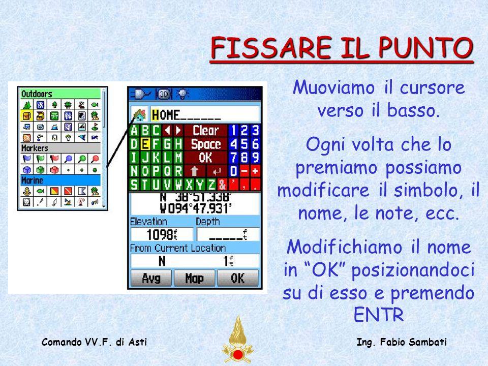 Comando VV.F. di AstiIng. Fabio Sambati Muoviamo il cursore verso il basso. Ogni volta che lo premiamo possiamo modificare il simbolo, il nome, le not