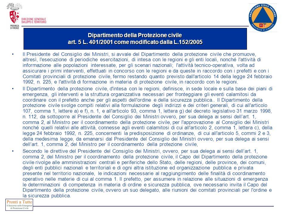 Dipartimento della Protezione civile art. 5 L. 401/2001 come modificato dalla L.152/2005 Il Presidente del Consiglio dei Ministri, si avvale del Dipar