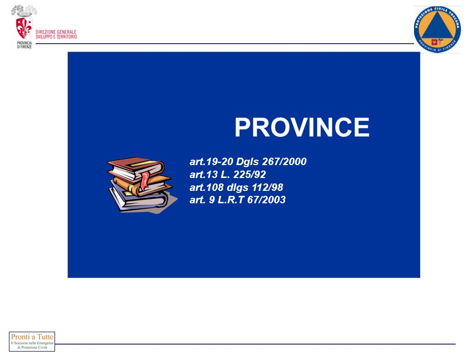 PROVINCE art.19-20 Dgls 267/2000 art.13 L. 225/92 art.108 dlgs 112/98 art. 9 L.R.T 67/2003