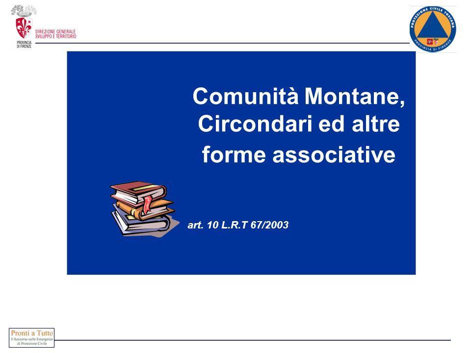 Comunità Montane, Circondari ed altre forme associative art. 10 L.R.T 67/2003