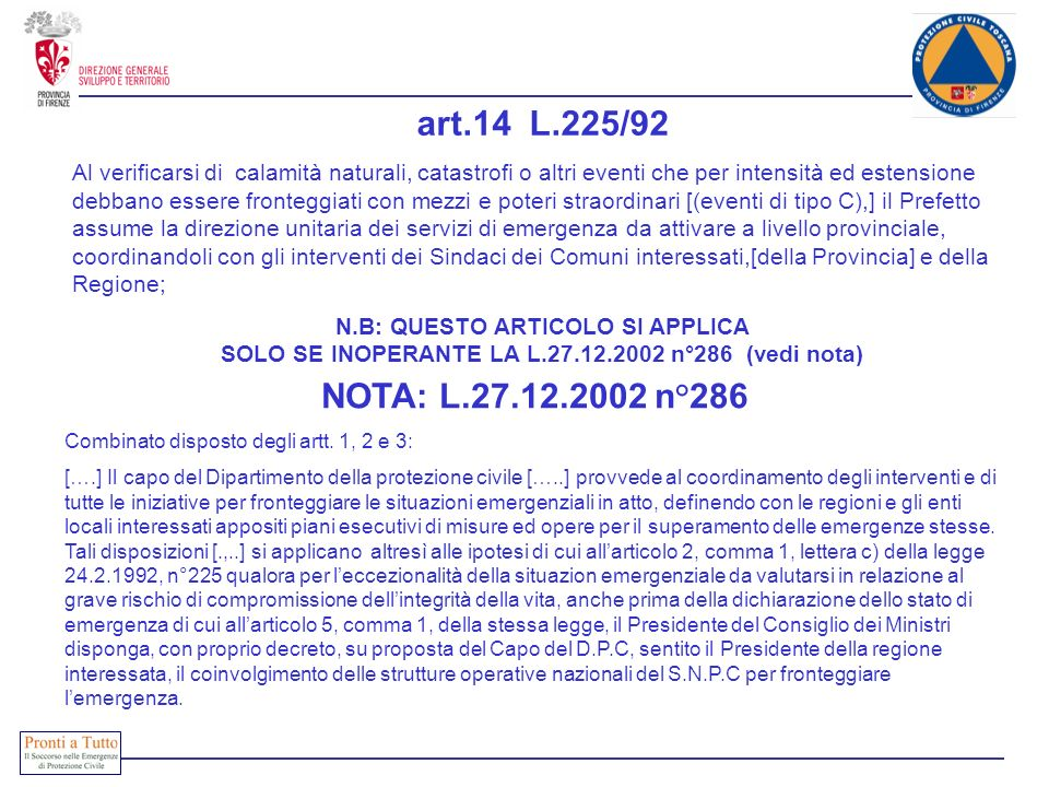 NOTA: L.27.12.2002 n°286 Combinato disposto degli artt. 1, 2 e 3: [….] Il capo del Dipartimento della protezione civile […..] provvede al coordinament