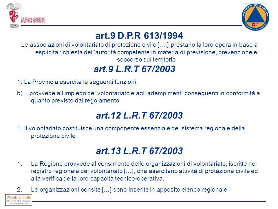 art.9 D.P.R 613/1994 Le associazioni di volontariato di protezione civile [….] prestano la loro opera in base a esplicita richiesta dellautorità compe