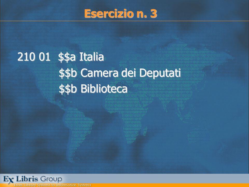 210 01 $$a Italia $$b Camera dei Deputati $$b Camera dei Deputati $$b Biblioteca $$b Biblioteca Esercizio n. 3