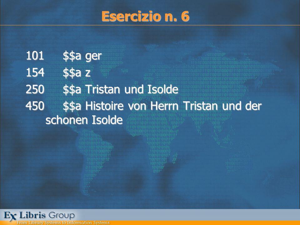 101 $$a ger 154 $$a z 250 $$a Tristan und Isolde 450 $$a Histoire von Herrn Tristan und der schonen Isolde Esercizio n. 6