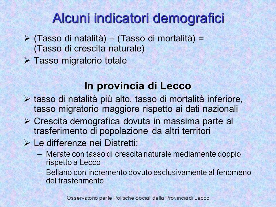 Osservatorio per le Politiche Sociali della Provincia di Lecco Alcuni indicatori demografici (Tasso di natalità) – (Tasso di mortalità) = (Tasso di cr