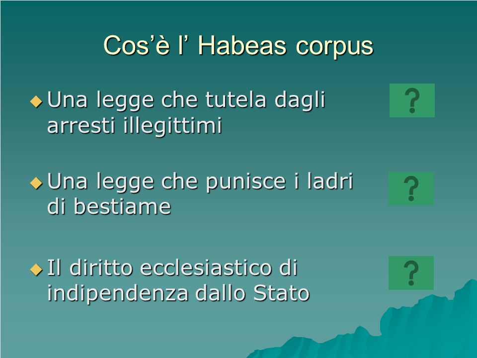 Cosè l Habeas corpus Una legge che tutela dagli arresti illegittimi Una legge che tutela dagli arresti illegittimi Una legge che punisce i ladri di be