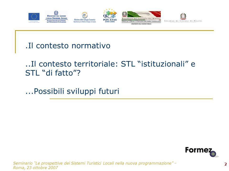 Seminario Le prospettive dei Sistemi Turistici Locali nella nuova programmazione – Roma, 23 ottobre 2007 2.Il contesto normativo..Il contesto territor