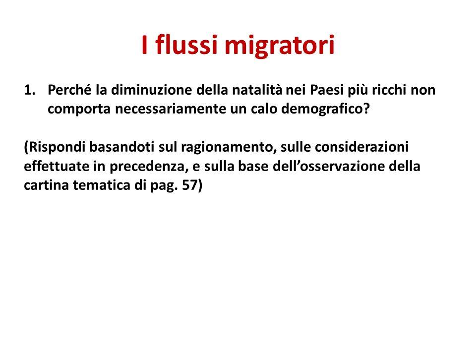 I flussi migratori 1.Perché la diminuzione della natalità nei Paesi più ricchi non comporta necessariamente un calo demografico? (Rispondi basandoti s