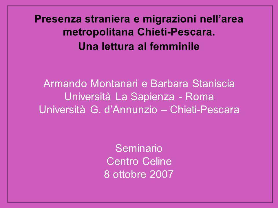 Presenza straniera e migrazioni nellarea metropolitana Chieti-Pescara. Una lettura al femminile Armando Montanari e Barbara Staniscia Università La Sa