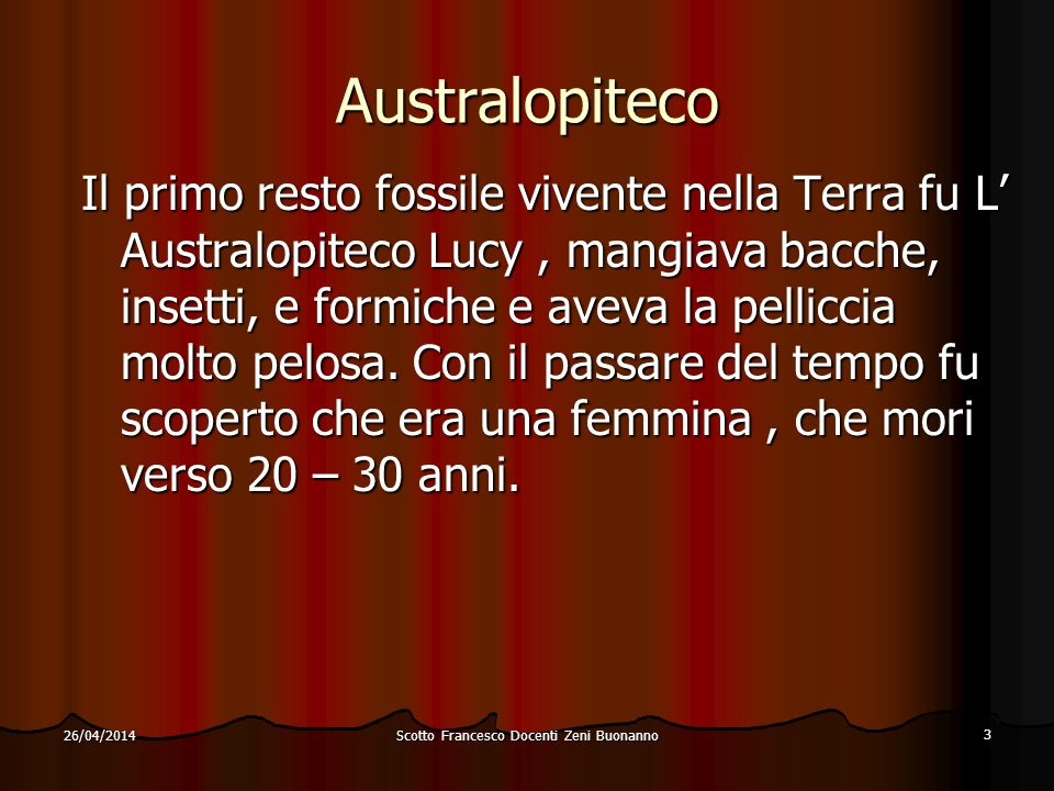 Scotto Francesco Docenti Zeni Buonanno 3 26/04/2014 Australopiteco Il primo resto fossile vivente nella Terra fu L Australopiteco Lucy, mangiava bacch