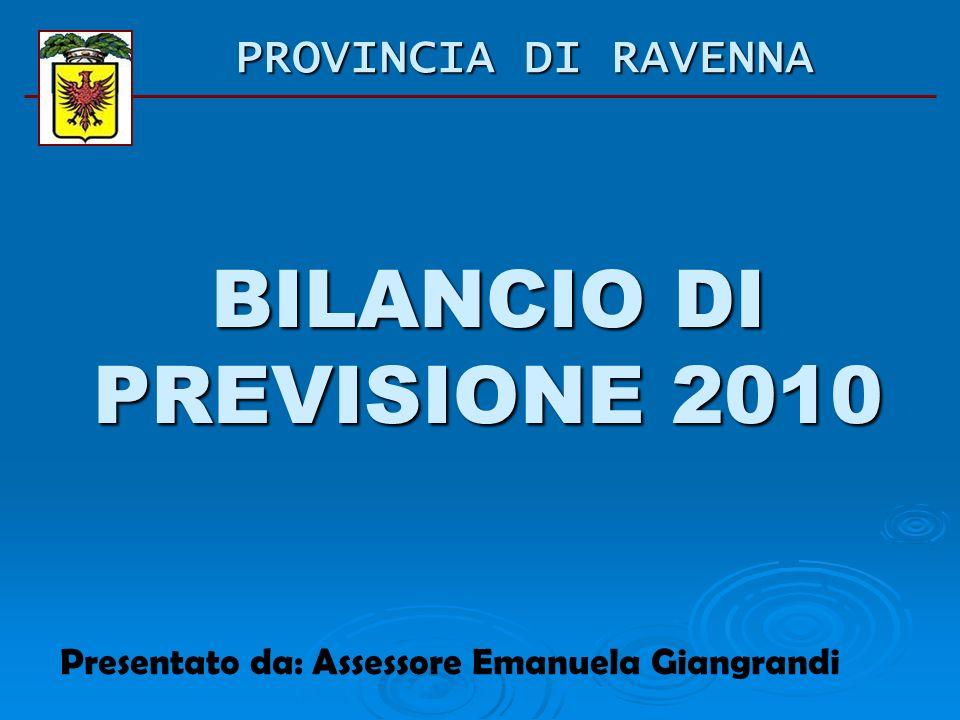 BILANCIO DI PREVISIONE 2010 Presentato da: Assessore Emanuela Giangrandi PROVINCIA DI RAVENNA