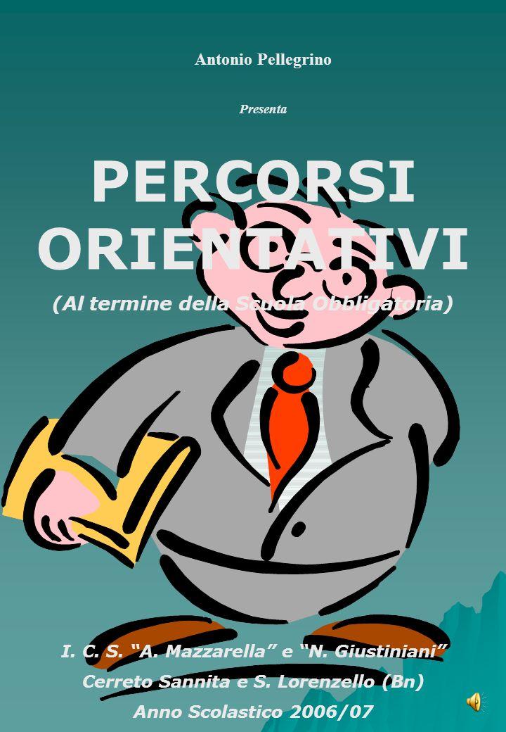 Antonio Pellegrino Presenta PERCORSI ORIENTATIVI (Al termine della Scuola Obbligatoria) I.