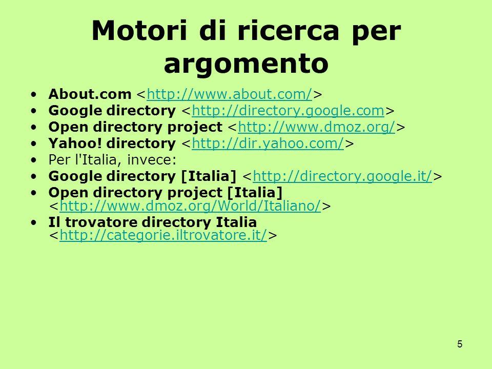 5 Motori di ricerca per argomento About.com http://www.about.com/ Google directory http://directory.google.com Open directory project http://www.dmoz.