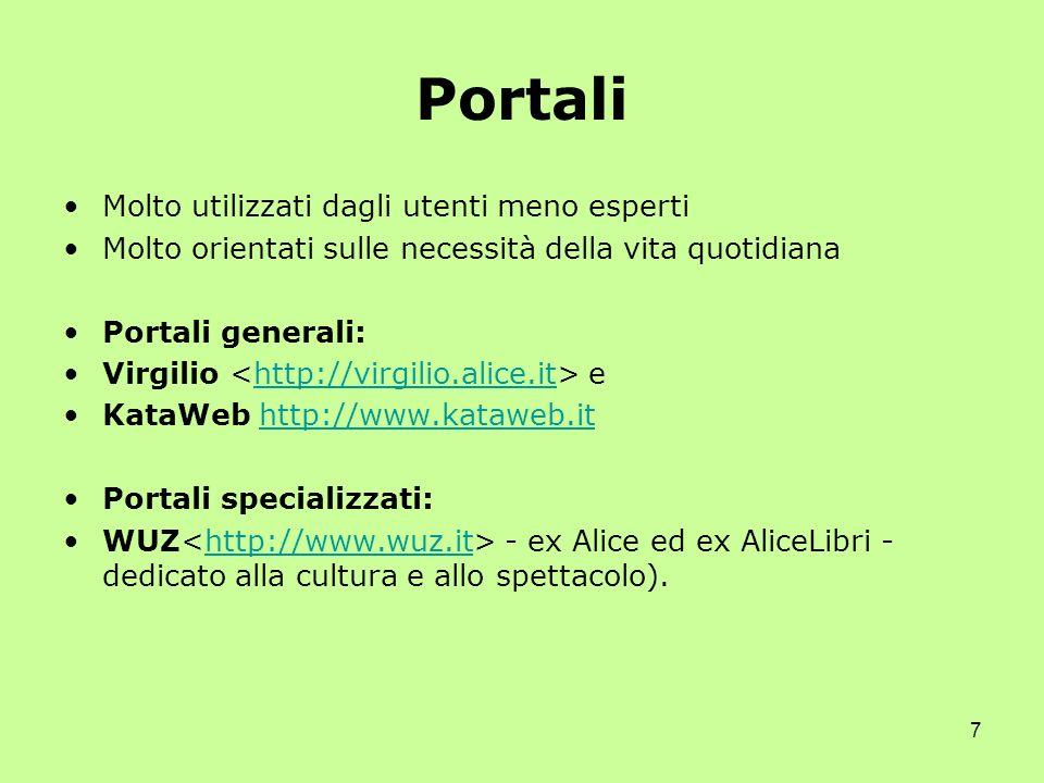 7 Portali Molto utilizzati dagli utenti meno esperti Molto orientati sulle necessità della vita quotidiana Portali generali: Virgilio ehttp://virgilio