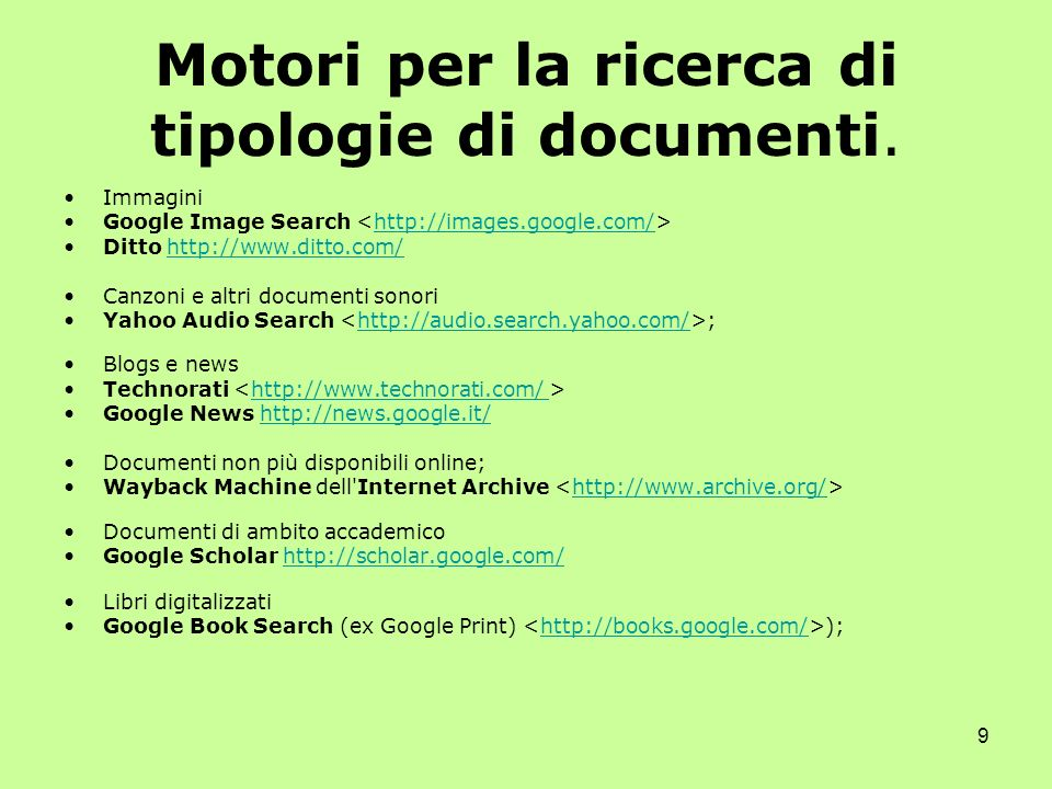 9 Motori per la ricerca di tipologie di documenti. Immagini Google Image Search http://images.google.com/ Ditto http://www.ditto.com/http://www.ditto.