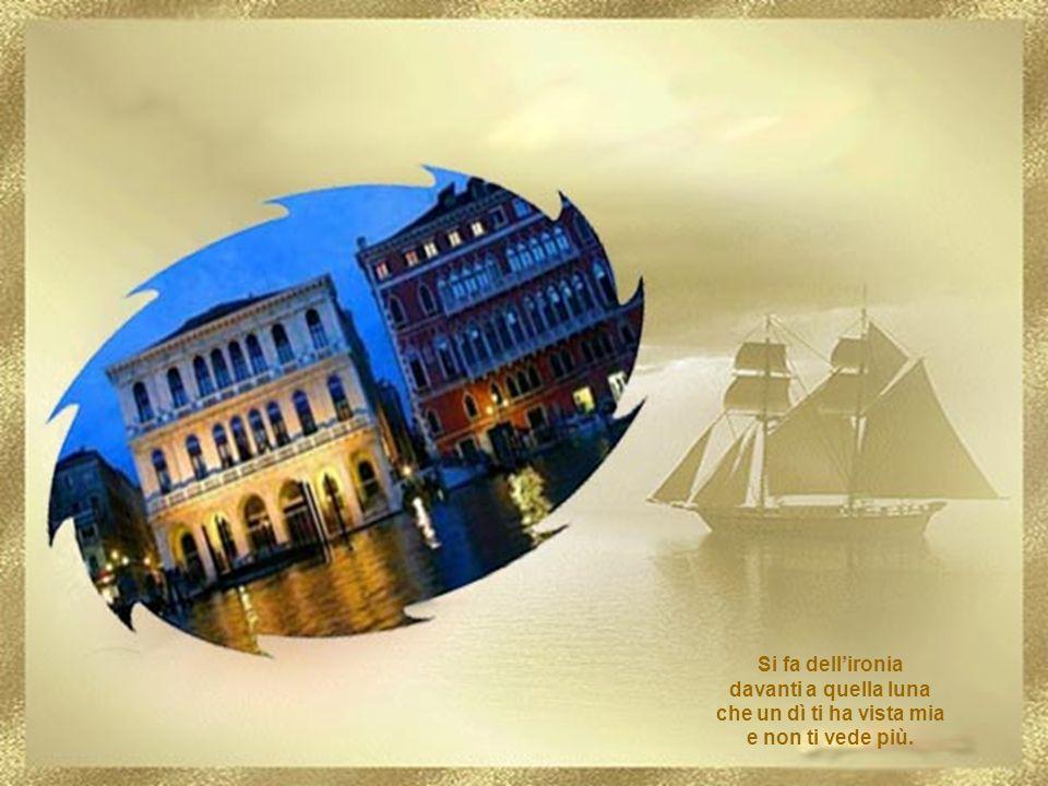 Come è triste Venezia di sera la laguna se si cerca una mano che non si trova più!