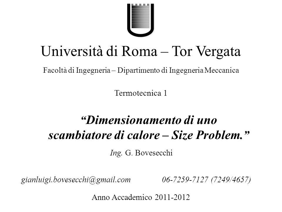 . Dimensionamento di uno scambiatore di calore – Size Problem. Università di Roma – Tor Vergata Facoltà di Ingegneria – Dipartimento di Ingegneria Mec