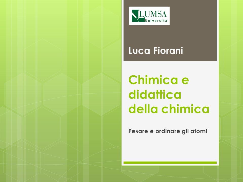 Chimica e didattica della chimica Pesare e ordinare gli atomi Luca Fiorani