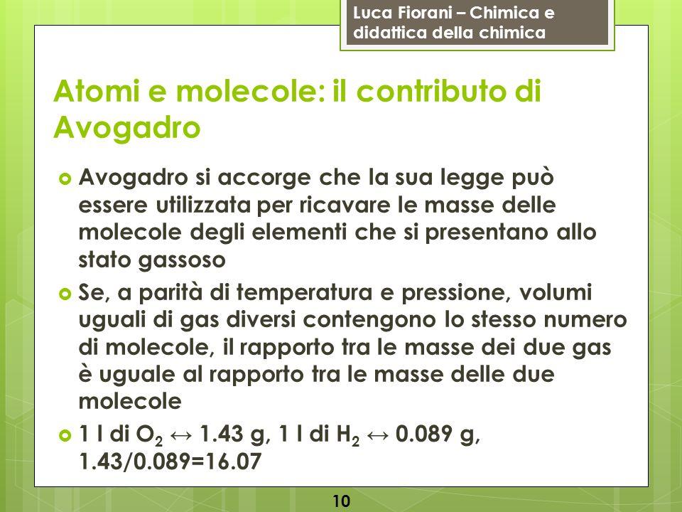 Luca Fiorani – Chimica e didattica della chimica Atomi e molecole: il contributo di Avogadro Avogadro si accorge che la sua legge può essere utilizzat