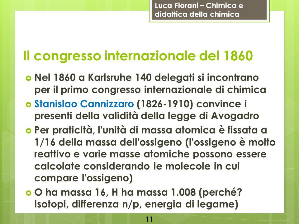 Luca Fiorani – Chimica e didattica della chimica Il congresso internazionale del 1860 Nel 1860 a Karlsruhe 140 delegati si incontrano per il primo con