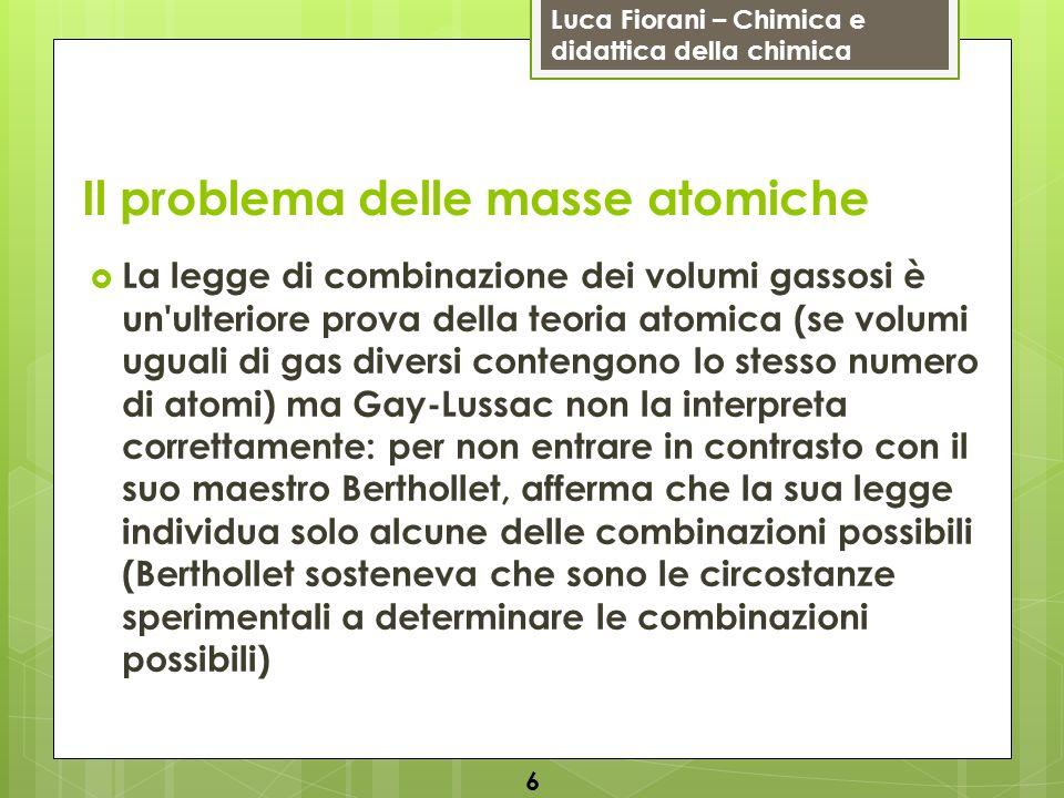 Luca Fiorani – Chimica e didattica della chimica Il problema delle masse atomiche La legge di combinazione dei volumi gassosi è un'ulteriore prova del