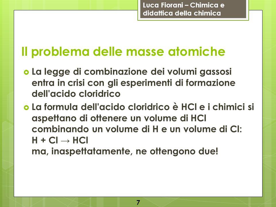 Luca Fiorani – Chimica e didattica della chimica Il problema delle masse atomiche La legge di combinazione dei volumi gassosi entra in crisi con gli e