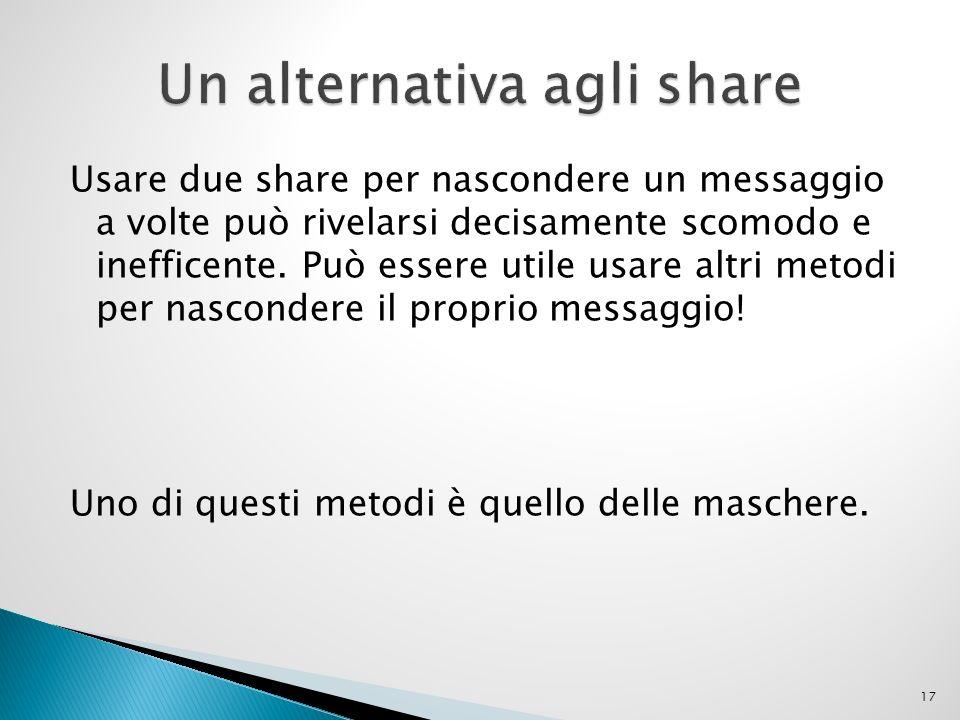 Usare due share per nascondere un messaggio a volte può rivelarsi decisamente scomodo e inefficente. Può essere utile usare altri metodi per nasconder