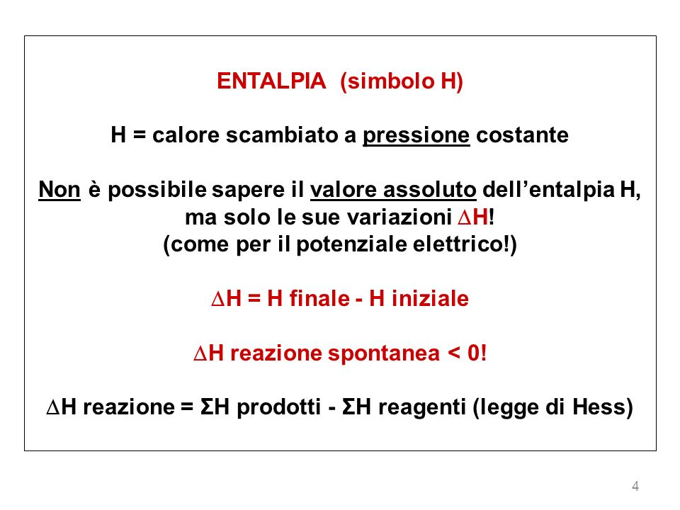 4 ENTALPIA (simbolo H) H = calore scambiato a pressione costante Non è possibile sapere il valore assoluto dellentalpia H, ma solo le sue variazioni H
