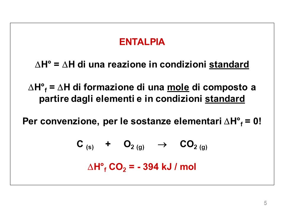 5 ENTALPIA H° = H di una reazione in condizioni standard H° f = H di formazione di una mole di composto a partire dagli elementi e in condizioni stand