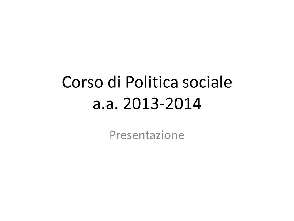 Struttura del corso Tre unità: 1. Produzione del benessere 2. Parole chiave 3. Le politiche sociali