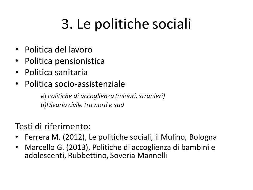 3. Le politiche sociali Politica del lavoro Politica pensionistica Politica sanitaria Politica socio-assistenziale a) Politiche di accoglienza (minori