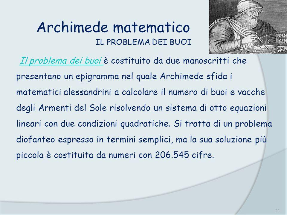 11 Archimede matematico Il problema dei buoi è costituito da due manoscritti che presentano un epigramma nel quale Archimede sfida i matematici alessa