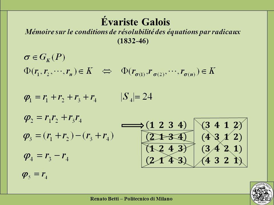 Renato Betti – Politecnico di Milano Mémoire sur le conditions de résolubilité des équations par radicaux (1832-46) Évariste Galois