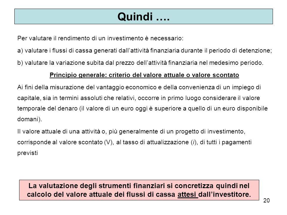 20 Quindi …. Per valutare il rendimento di un investimento è necessario: a) valutare i flussi di cassa generati dallattività finanziaria durante il pe