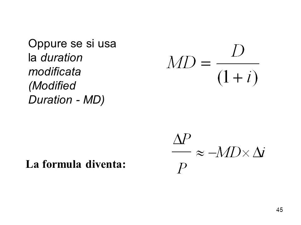 45 Oppure se si usa la duration modificata (Modified Duration - MD) La formula diventa: