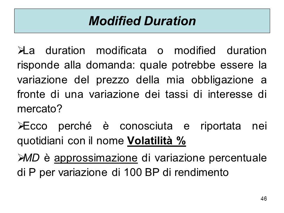46 Modified Duration La duration modificata o modified duration risponde alla domanda: quale potrebbe essere la variazione del prezzo della mia obblig