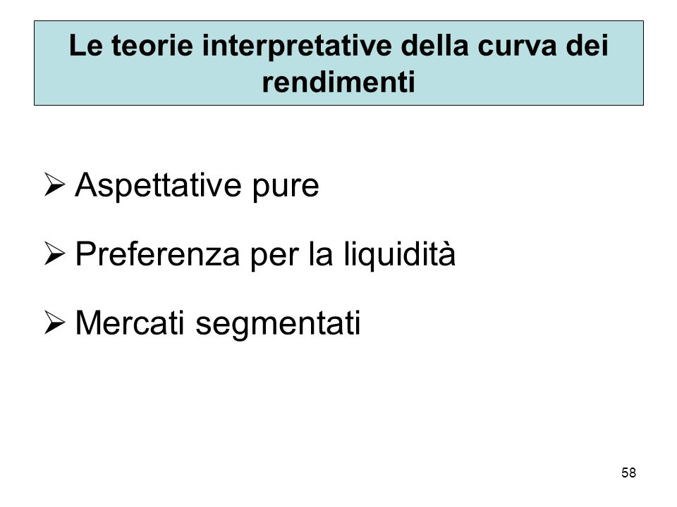 58 Le teorie interpretative della curva dei rendimenti Aspettative pure Preferenza per la liquidità Mercati segmentati
