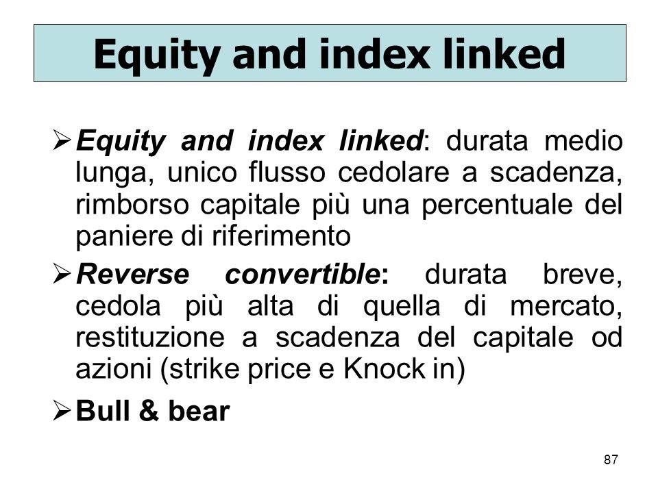 87 Equity and index linked Equity and index linked: durata medio lunga, unico flusso cedolare a scadenza, rimborso capitale più una percentuale del pa