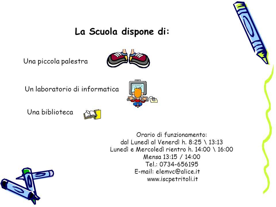 La Scuola dispone di: Una piccola palestra Un laboratorio di informatica Una biblioteca Orario di funzionamento: dal Lunedì al Venerdì h.