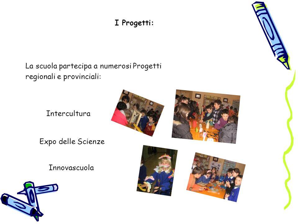 I Progetti: La scuola partecipa a numerosi Progetti regionali e provinciali: Intercultura Expo delle Scienze Innovascuola