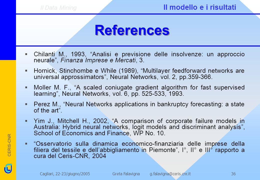 CERIS-CNR Greta Falavigna g.falavigna@ceris.cnr.itCagliari, 22-23/giugno/200536 References Chilanti M., 1993, Analisi e previsione delle insolvenze: u