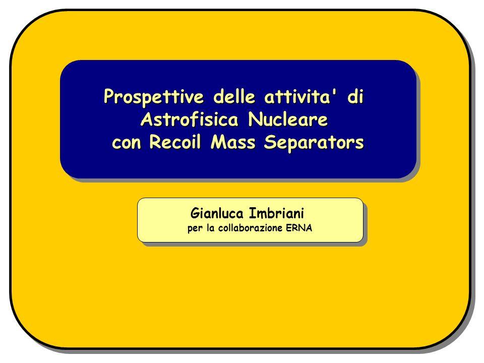 Prospettive delle attivita' di Astrofisica Nucleare con Recoil Mass Separators Prospettive delle attivita' di Astrofisica Nucleare con Recoil Mass Sep