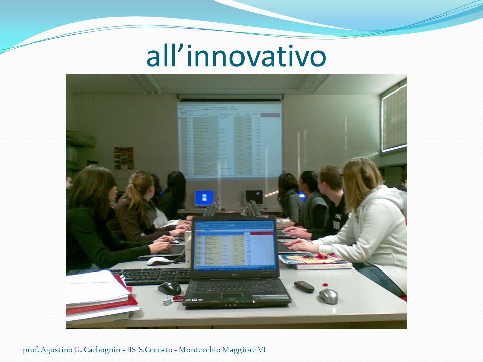allinnovativo prof. Agostino G. Carbognin - IIS S.Ceccato - Montecchio Maggiore VI