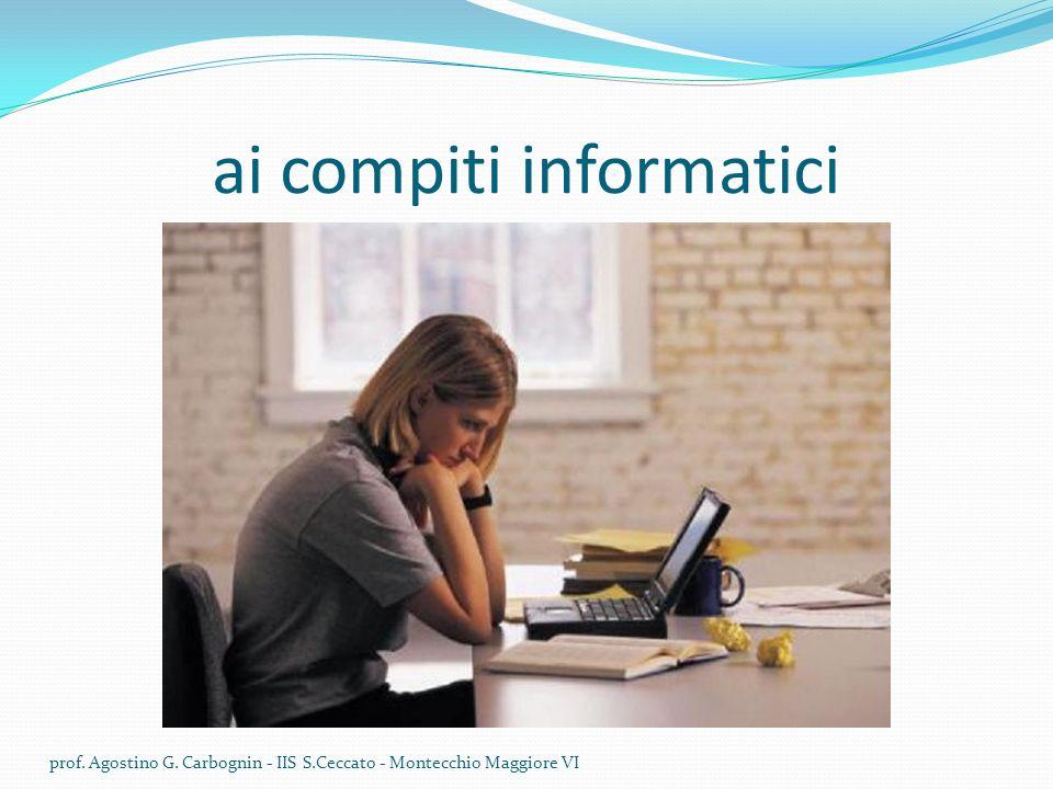 ai compiti informatici prof. Agostino G. Carbognin - IIS S.Ceccato - Montecchio Maggiore VI