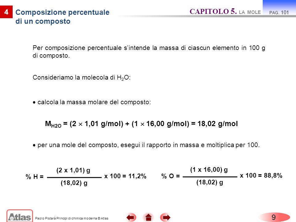 Paolo Pistarà Principi di chimica moderna © Atlas Per composizione percentuale sintende la massa di ciascun elemento in 100 g di composto. 9 4 per una