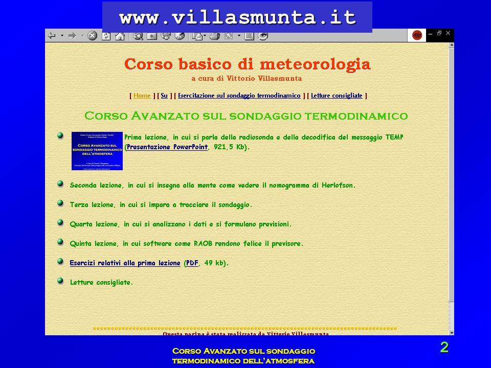 Vittorio Villasmunta Corso Avanzato sul sondaggio termodinamico dellatmosfera 43 Quando il vapore acqueo comincia a condensare, rilascia circa 600 calorie per grammo, e quindi la particella daria, ricevendo questo contributo si raffredda in misura minore.