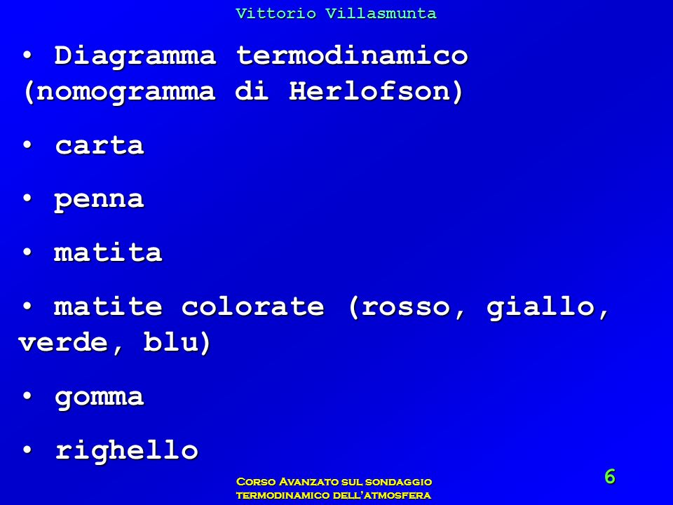 Vittorio Villasmunta Corso Avanzato sul sondaggio termodinamico dellatmosfera 7 Parte III: il diagramma aerologico