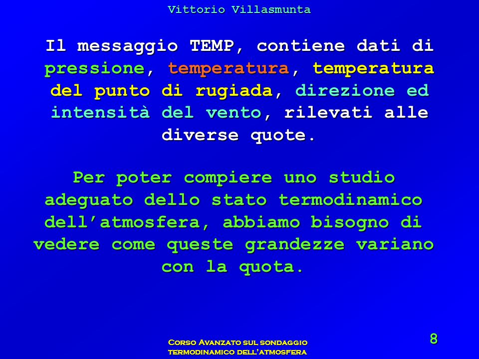 Vittorio Villasmunta Corso Avanzato sul sondaggio termodinamico dellatmosfera 59 Si vede anche che una stessa massa daria secca diventa satura molto rapidamente a basse temperature mentre, quando la temperatura è elevata, può contenere una quantità dacqua maggiore.
