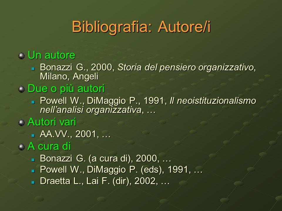 Bibliografia: Autore/i Un autore Bonazzi G., 2000, Storia del pensiero organizzativo, Milano, Angeli Bonazzi G., 2000, Storia del pensiero organizzati